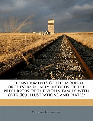 The Instruments of the Modern Orchestra & Early Records of the Precursors of the Violin Family